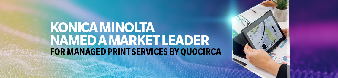 Konica Minolta named a Market Leader for Managed Print Services by Quocirca
